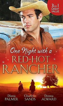 One Night with a Red-Hot Rancher, Charlene Sands, Diana Palmer, Donna Alward