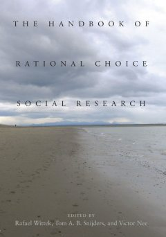 The Handbook of Rational Choice Social Research, Rafael Wittek, Tom A.B. Snijders, Victor Nee