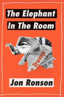 """The Elephant in the Room: A Journey into the Trump Campaign and the """"Alt-Right"""" (Kindle Single), Jon Ronson"""