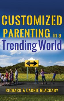 Customized Parenting in a Trending World, Carrie Blackaby, Richard Blackaby
