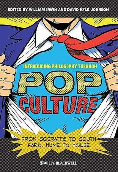 Introducing Philosophy Through Pop Culture, William, Johnson, David Johnson, Irwin, David Kyle