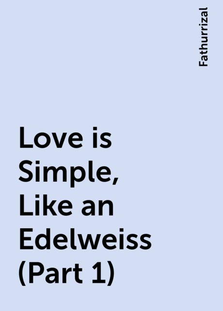 Love is Simple, Like an Edelweiss (Part 1), Fathurrizal