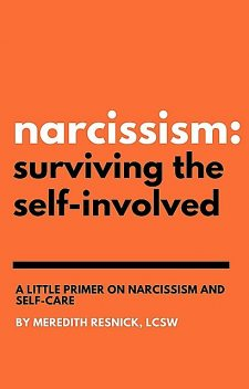Narcissism: Surviving the Self-Involved, Meredith Resnick