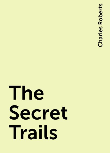 The Secret Trails, Charles Roberts