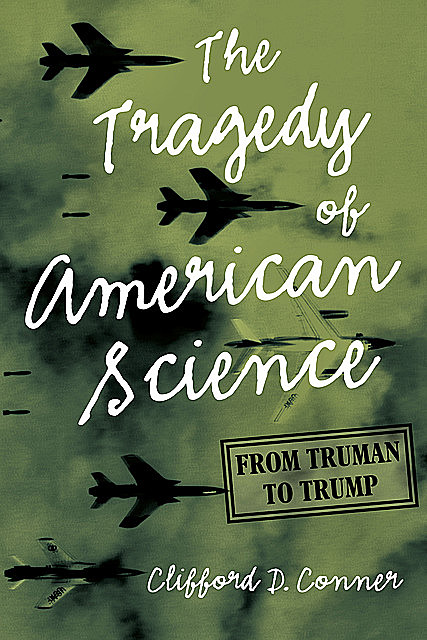 The Tragedy of American Science, Clifford D. Connor