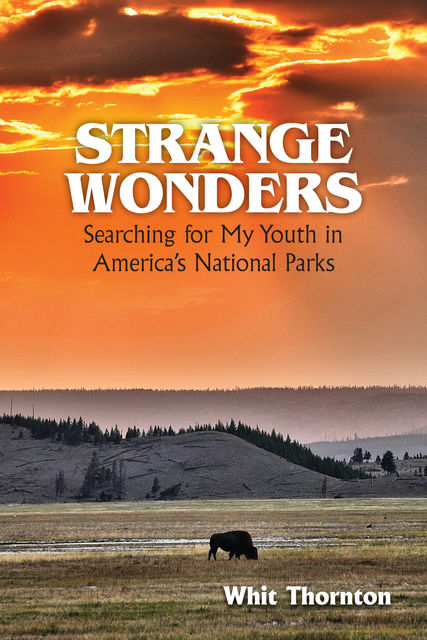 Strange Wonders: Searching for My Youth in America's National Parks, Dade W Thornton