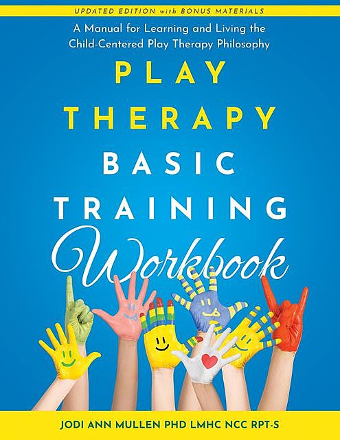 Play Therapy Basic Training Workbook, JODI Ann MULLEN