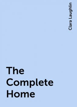 The Complete Home, Clara Laughlin