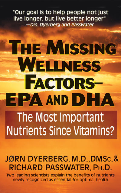 The Missing Wellness Factors: EPA and Dha, Jorn Dyerberg, Jrn Dyerberg, Richard Passwater