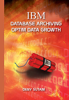 IBM Database Archiving Optim Data Growth, Deny Sutani