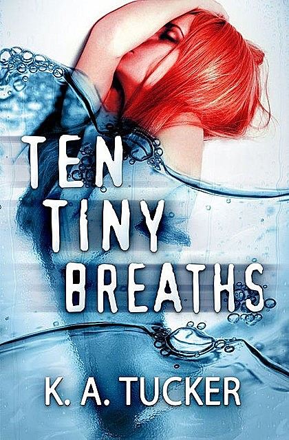 Ten Tiny Breaths, K.A Tucker