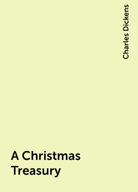 A Christmas Treasury, Charles Dickens