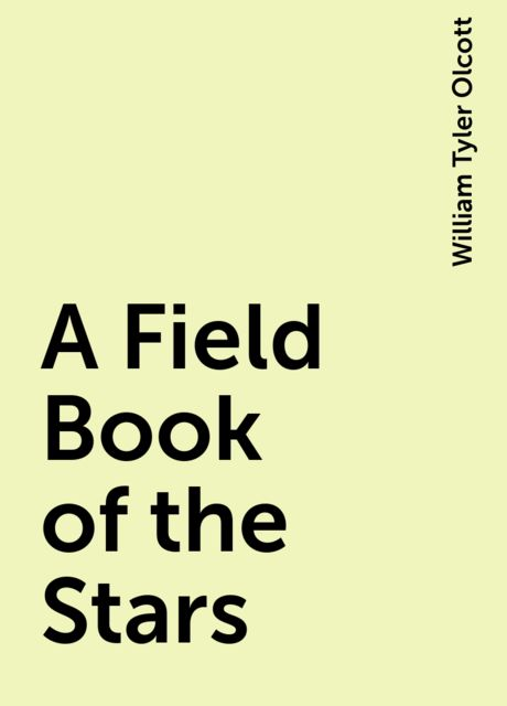 A Field Book of the Stars, William Tyler Olcott