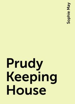 Prudy Keeping House, Sophie May