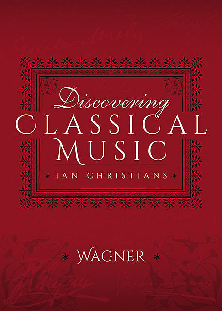 Discovering Classical Music: Wagner, Ian Christians, Sir Charles Groves CBE