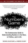 The Numbers Game: The Commonsense Guide to Understanding Numbers in the News, in Politics, and inLife, Michael Blastland, Andrew Dilnot