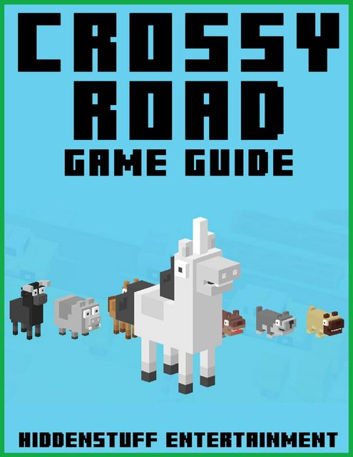 Crossy Road Game Guide, HiddenStuff Entertainment