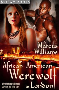 An African American Werewolf in London – A Sexy Supernatural Interracial Short Story from Steam Books, Marcus Williams, Steam Books