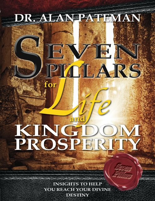 Seven Pillars for Life and Kingdom Prosperity, Alan Pateman
