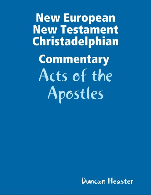 New European New Testament Christadelphian Commentary – Acts of the Apostles, Duncan Heaster