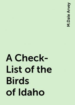 A Check-List of the Birds of Idaho, M.Dale Arvey