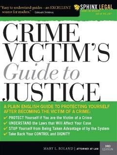 Crime Victim's Guide to Justice, Mary L Boland