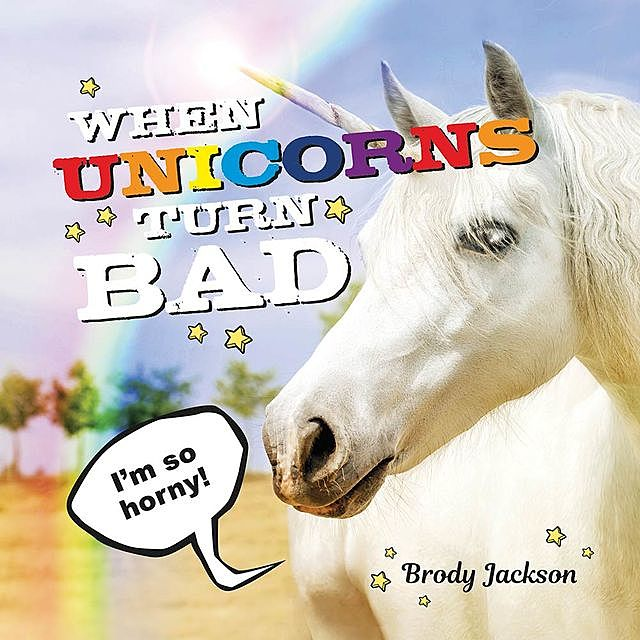 When Unicorns Turn Bad, Brody Jackson