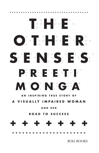 The Other Senses: An Inspiring True Story of a Visually Impaired, Preeti Monga