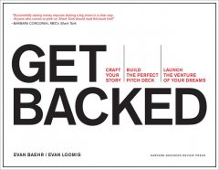 Get Backed: Craft Your Story, Build the Perfect Pitch Deck, and Launch the Venture of Your Dreams, Evan Baehr