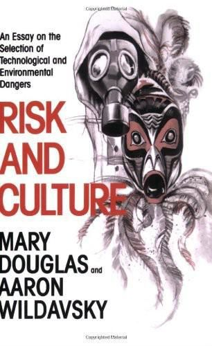 Risk and Culture: An Essay on the Selection of Technological and Environmental Dangers, Mary Douglas