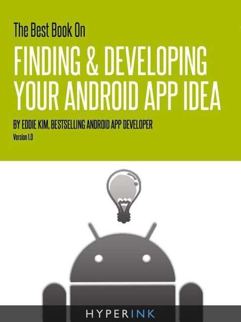 The Best Book On Finding & Developing Your Android App Idea, Eddie Kim
