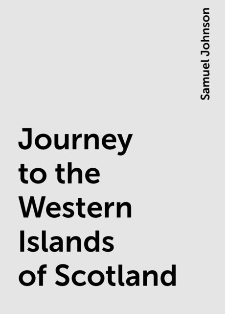 Journey to the Western Islands of Scotland, Samuel Johnson
