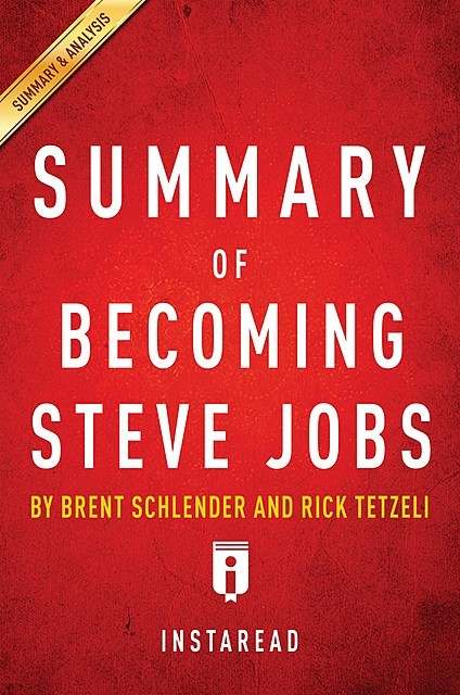Becoming Steve Jobs by Brent Schlender and Rick Tetzeli | Summary & Analysis, Instaread