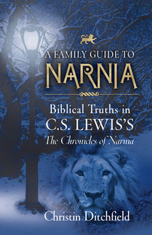 A Family Guide to Narnia, Christin Ditchfield
