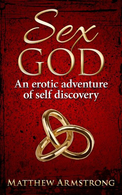 Sex God: An Erotic Adventure of Self Discovery, Matthew Armstrong