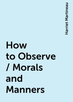 How to Observe / Morals and Manners, Harriet Martineau