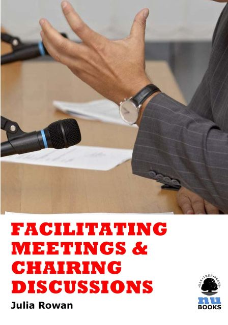 Facilitating Meetings and Chairing Discussions, Julia Rowan