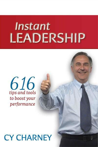 Instant Leadership: 616 Tips and Tools to Boost Your Performance, Cy Charney