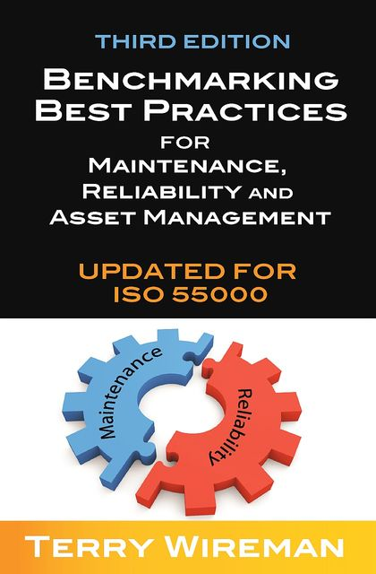 Benchmarking Best Practices for Maintenance, Reliability and Asset Management, Third Edition, Terry Wireman