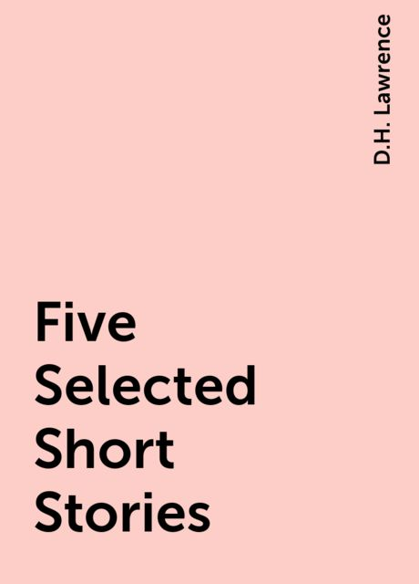 Five Selected Short Stories, D.H. Lawrence