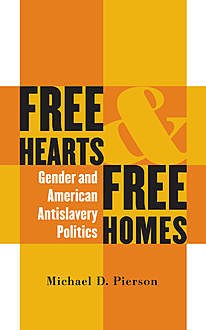 Free Hearts and Free Homes, Michael D. Pierson