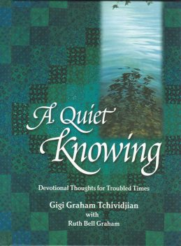 A Quiet Knowing, Ruth Graham, Gigi Tchividjian