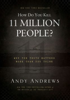How Do You Kill 11 Million People?, Andy Andrews