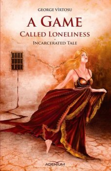 A game called loneliness. Incarcerated Tale. Volume 1, George Vîrtosu