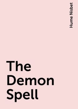 The Demon Spell, Hume Nisbet