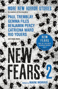 New Fears 2, Mark Morris, Tim Lebbon, Brian Evenson, Robert Shearman, Brian Hodge, Aliya Whiteley, Steve Rasnic Tem, John Langan, Alison Moore, Ray Cluley, Gemma Files, Paul Tremblay, Rio Youers, Priya Sharma, Benjamin Percy, V.H. Leslie, Bracken MacLeod, Stephen Volk, Catriona Ward, Kit Power, Laura Mauro, Tim Lucas