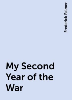 My Second Year of the War, Frederick Palmer