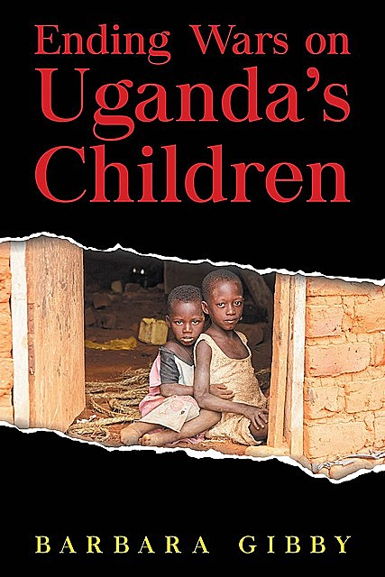 Ending Wars on Uganda's Children, Barbara Gibby