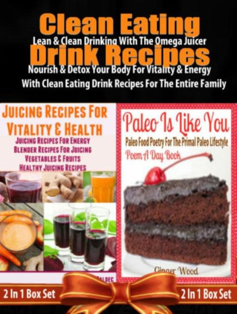 Clean Eating Drink Recipes: Lean & Clean Drinking With The Omega Juicer – Nourish & Detox Your Body For Vitality & Energy With Clean Eating Drink Recipes For The Entire Family – 2 In 1 Box Set, Juliana Baldec