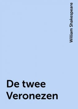 De twee Veronezen, William Shakespeare